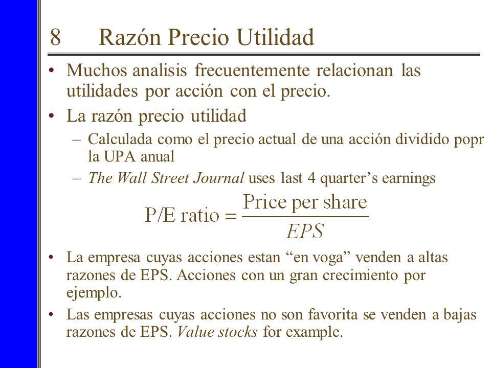 8 Razón Precio Utilidad Muchos analisis frecuentemente relacionan las utilidades por acción con el precio.