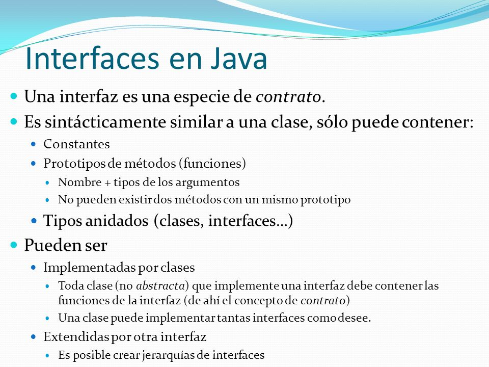 Interfaces en Java Una interfaz es una especie de contrato.