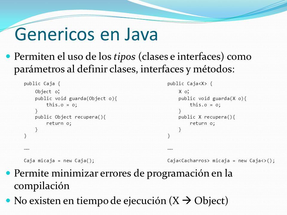 Genericos en Java Permiten el uso de los tipos (clases e interfaces) como parámetros al definir clases, interfaces y métodos:
