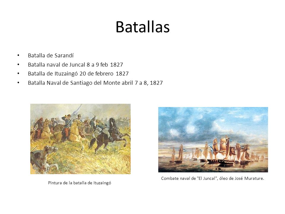 Batallas Batalla de Sarandí Batalla naval de Juncal 8 a 9 feb 1827