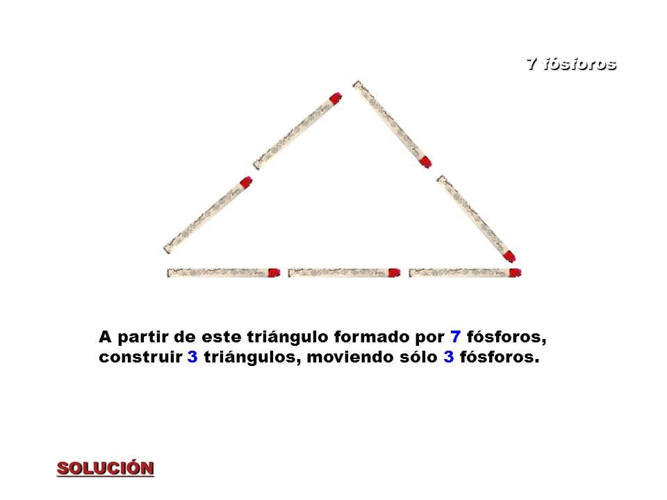 Figura 4 7 fósforos A partir de este triángulo formado por 7 fósforos, construir 3 triángulos, moviendo sólo 3 fósforos.