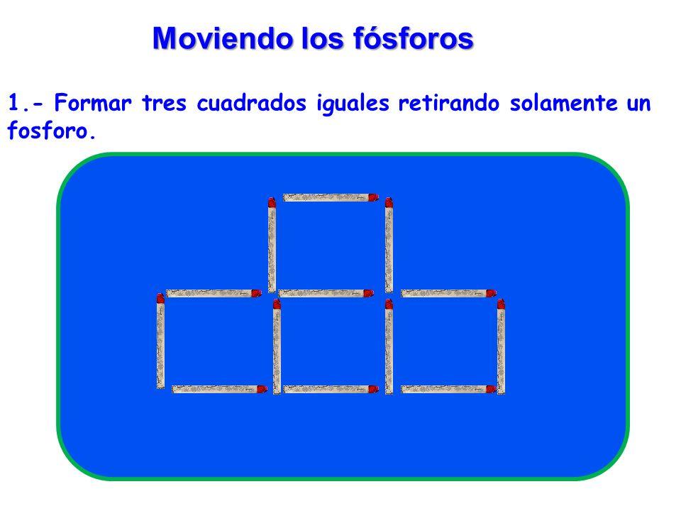 Moviendo los fósforos 1.- Formar tres cuadrados iguales retirando solamente un fosforo.