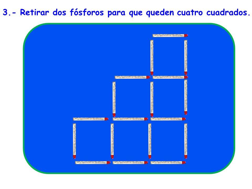 3.- Retirar dos fósforos para que queden cuatro cuadrados.