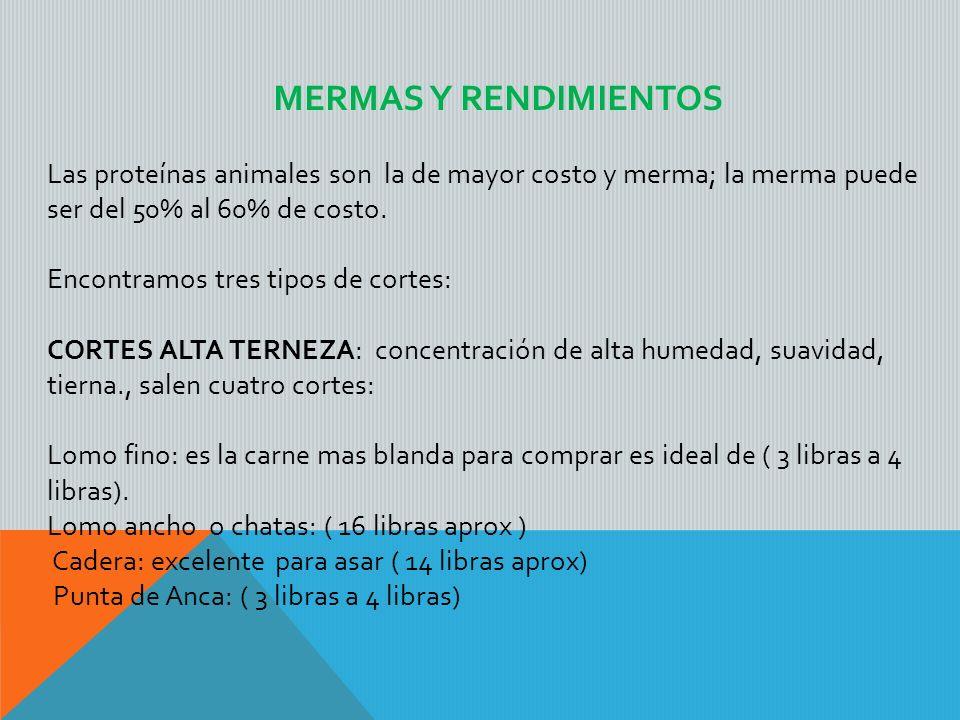 MERMAS Y RENDIMIENTOS Las proteínas animales son la de mayor costo y merma; la merma puede ser del 50% al 60% de costo.