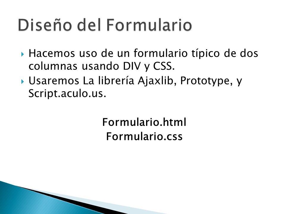 Diseño del Formulario Hacemos uso de un formulario típico de dos columnas usando DIV y CSS.