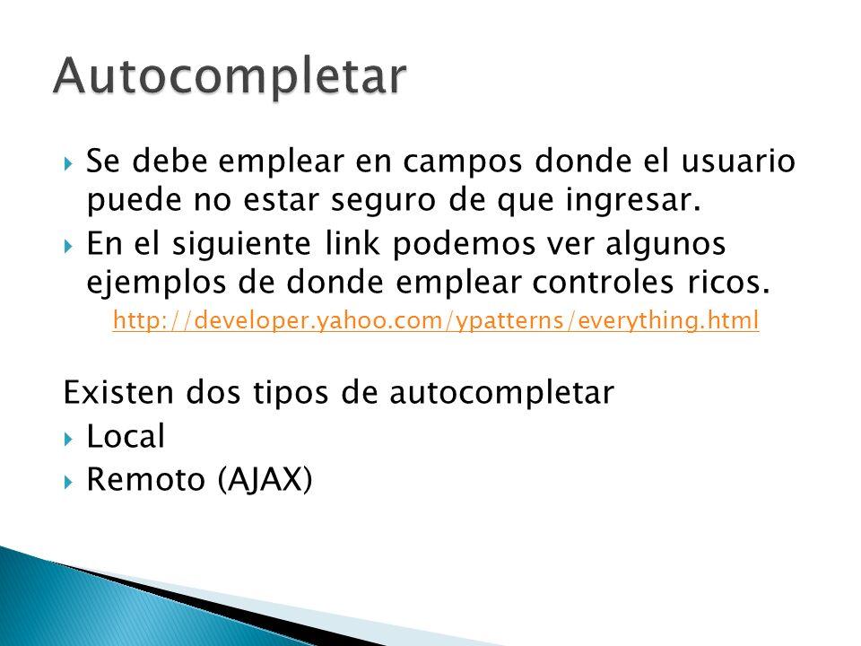 Autocompletar Se debe emplear en campos donde el usuario puede no estar seguro de que ingresar.