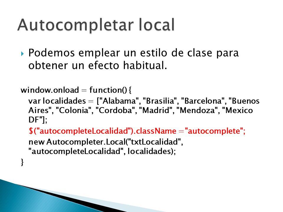 Autocompletar local Podemos emplear un estilo de clase para obtener un efecto habitual. window.onload = function() {