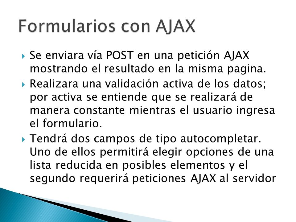 Formularios con AJAX Se enviara vía POST en una petición AJAX mostrando el resultado en la misma pagina.