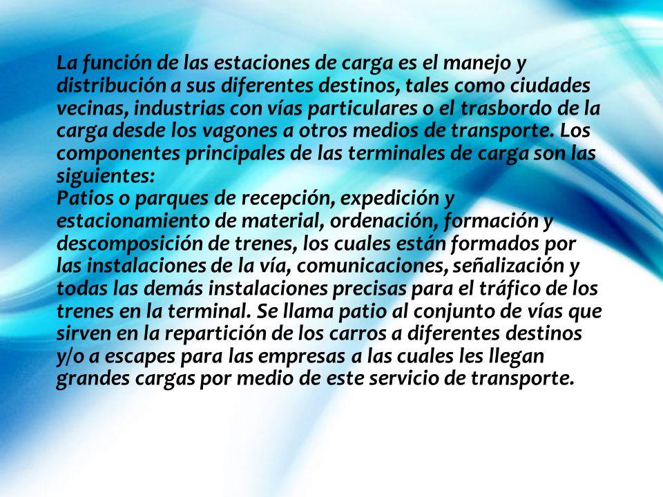 La función de las estaciones de carga es el manejo y distribución a sus diferentes destinos, tales como ciudades vecinas, industrias con vías particulares o el trasbordo de la carga desde los vagones a otros medios de transporte.