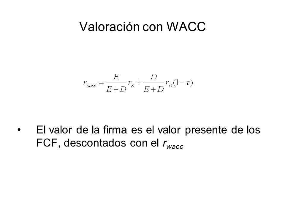 Valoración con WACC El valor de la firma es el valor presente de los FCF, descontados con el rwacc