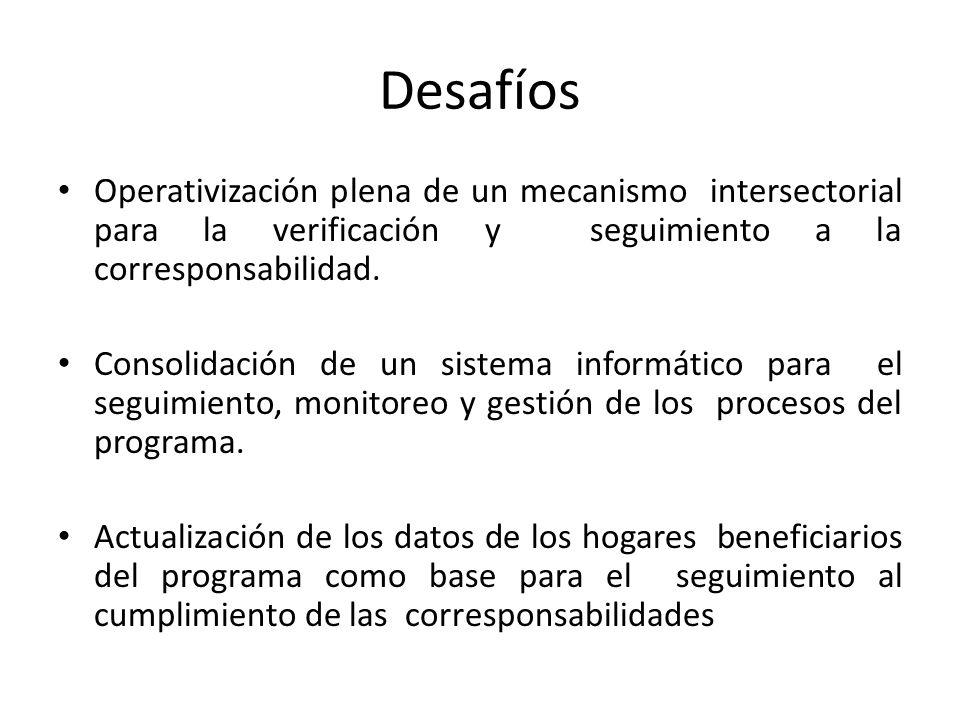 Desafíos Operativización plena de un mecanismo intersectorial para la verificación y seguimiento a la corresponsabilidad.