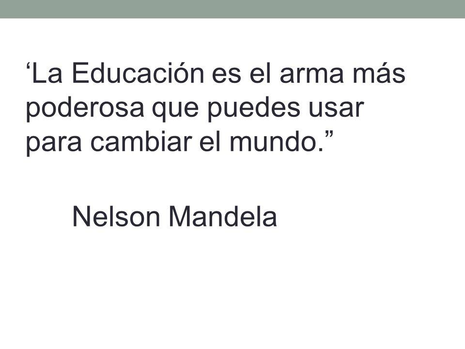'La Educación es el arma más poderosa que puedes usar para cambiar el mundo. Nelson Mandela