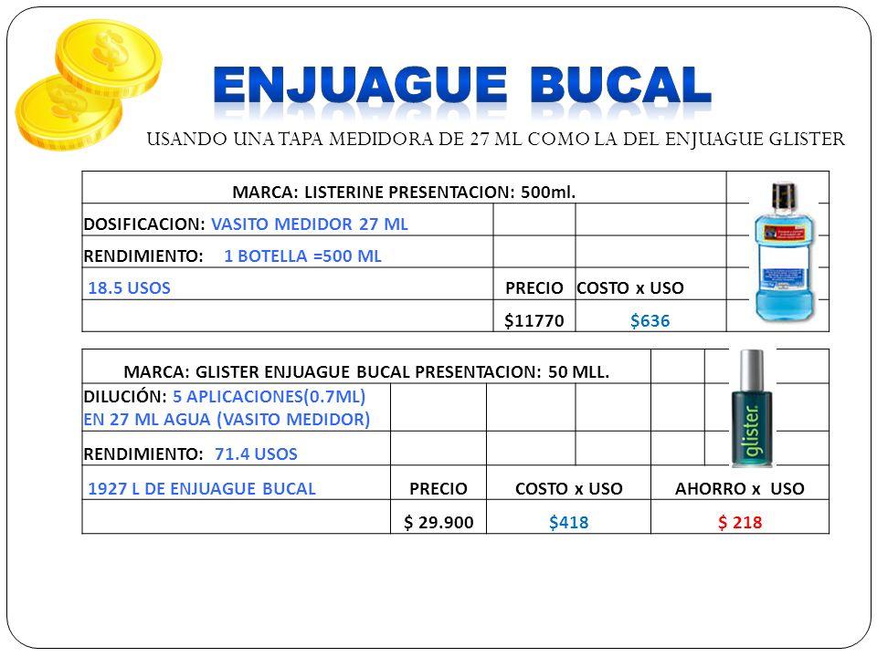 ENJUAGUE BUCAL USANDO UNA TAPA MEDIDORA DE 27 ML COMO LA DEL ENJUAGUE GLISTER. MARCA: LISTERINE PRESENTACION: 500ml.