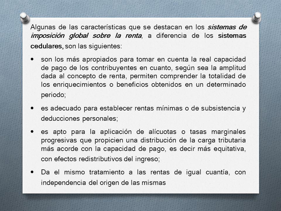 Algunas de las características que se destacan en los sistemas de imposición global sobre la renta, a diferencia de los sistemas cedulares, son las siguientes: