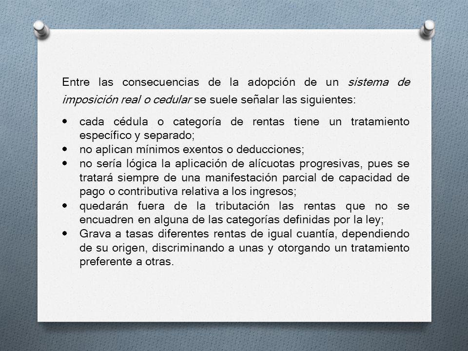 Entre las consecuencias de la adopción de un sistema de imposición real o cedular se suele señalar las siguientes: