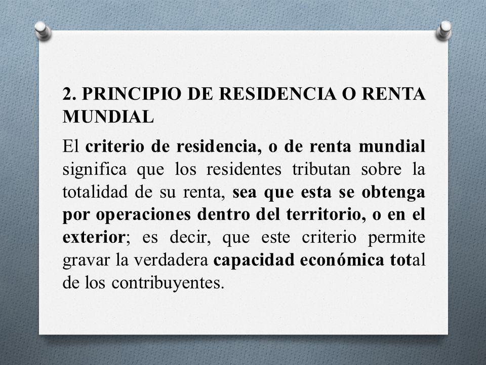 2. PRINCIPIO DE RESIDENCIA O RENTA MUNDIAL