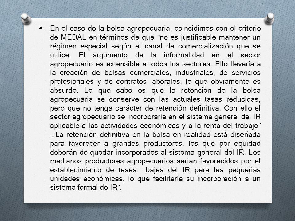 En el caso de la bolsa agropecuaria, coincidimos con el criterio de MEDAL en términos de que ¨no es justificable mantener un régimen especial según el canal de comercialización que se utilice.