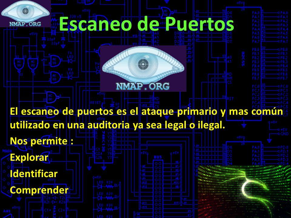 Escaneo de Puertos El escaneo de puertos es el ataque primario y mas común utilizado en una auditoria ya sea legal o ilegal.