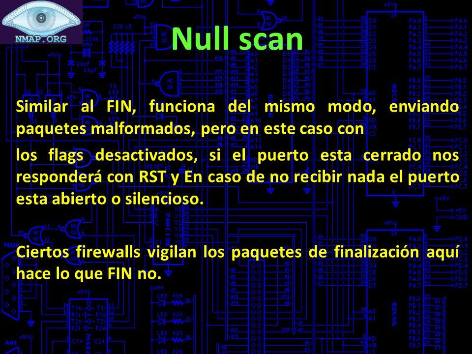 Null scan Similar al FIN, funciona del mismo modo, enviando paquetes malformados, pero en este caso con.