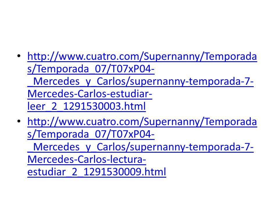 http://www.cuatro.com/Supernanny/Temporadas/Temporada_07/T07xP04-_Mercedes_y_Carlos/supernanny-temporada-7-Mercedes-Carlos-estudiar-leer_2_1291530003.html
