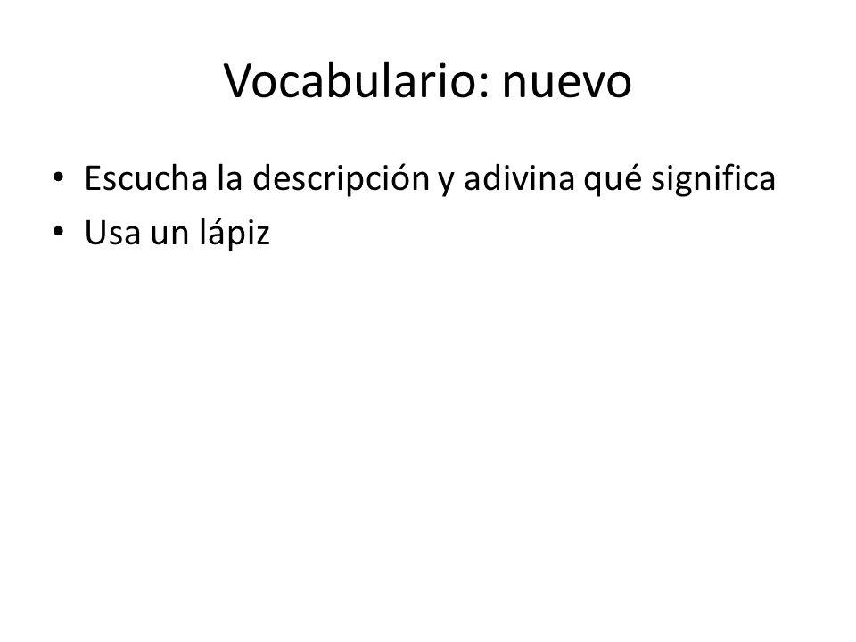 Vocabulario: nuevo Escucha la descripción y adivina qué significa