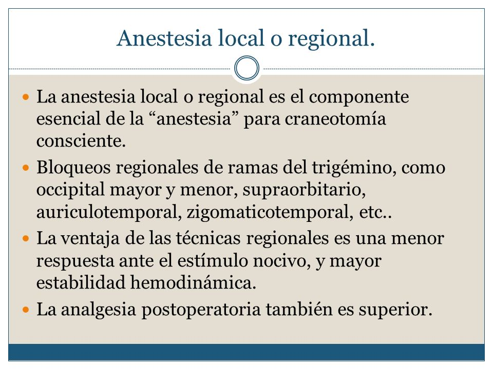 Anestesia local o regional.