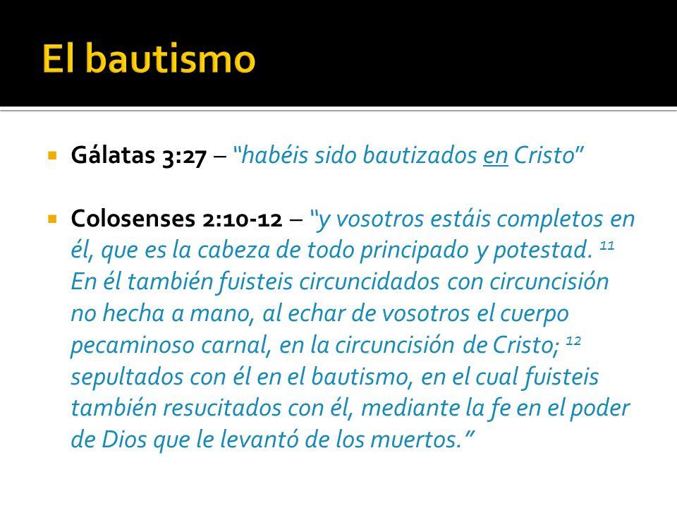 El bautismo Gálatas 3:27 – habéis sido bautizados en Cristo