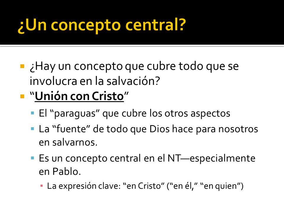 ¿Un concepto central ¿Hay un concepto que cubre todo que se involucra en la salvación Unión con Cristo