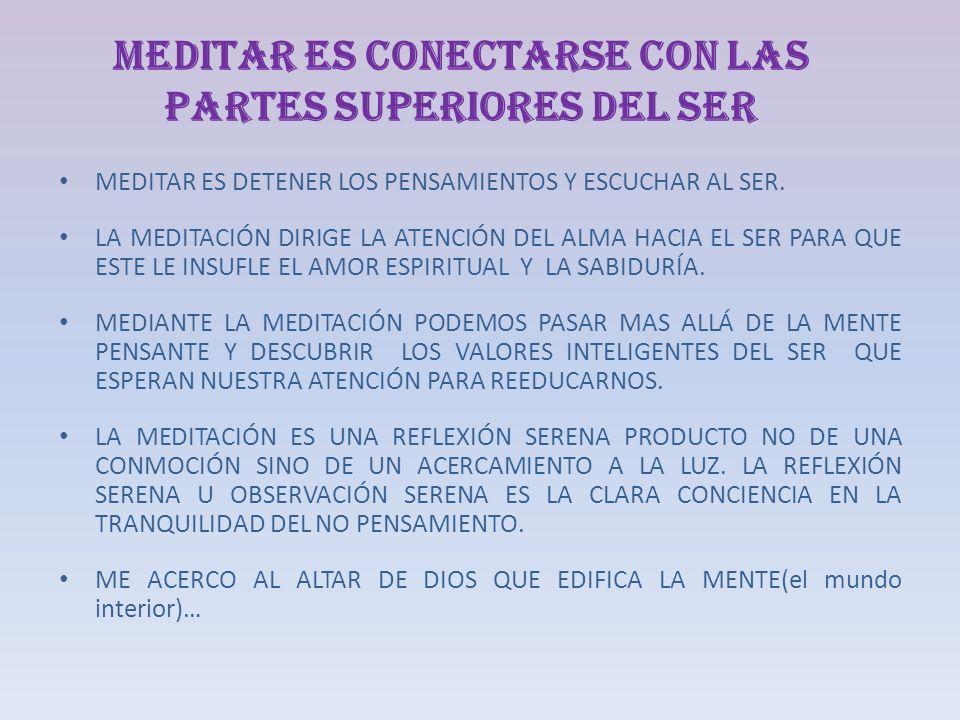 MEDITAR ES CONECTARSE CON LAS PARTES SUPERIORES DEL SER