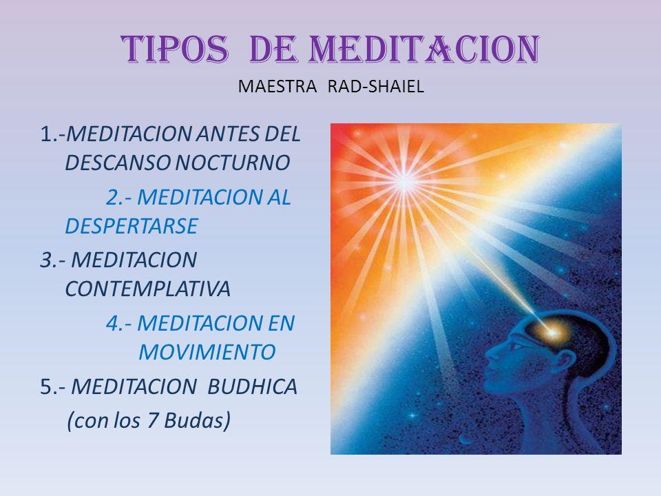 TIPOS DE MEDITACION MAESTRA RAD-SHAIEL
