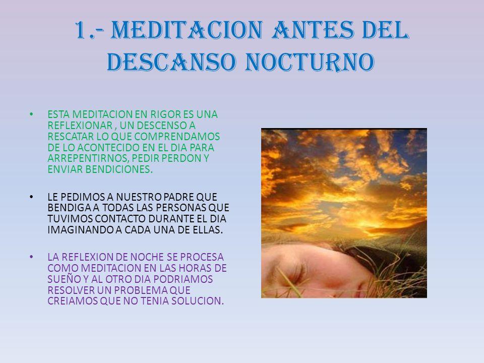 1.- MEDITACION ANTES DEL DESCANSO NOCTURNO