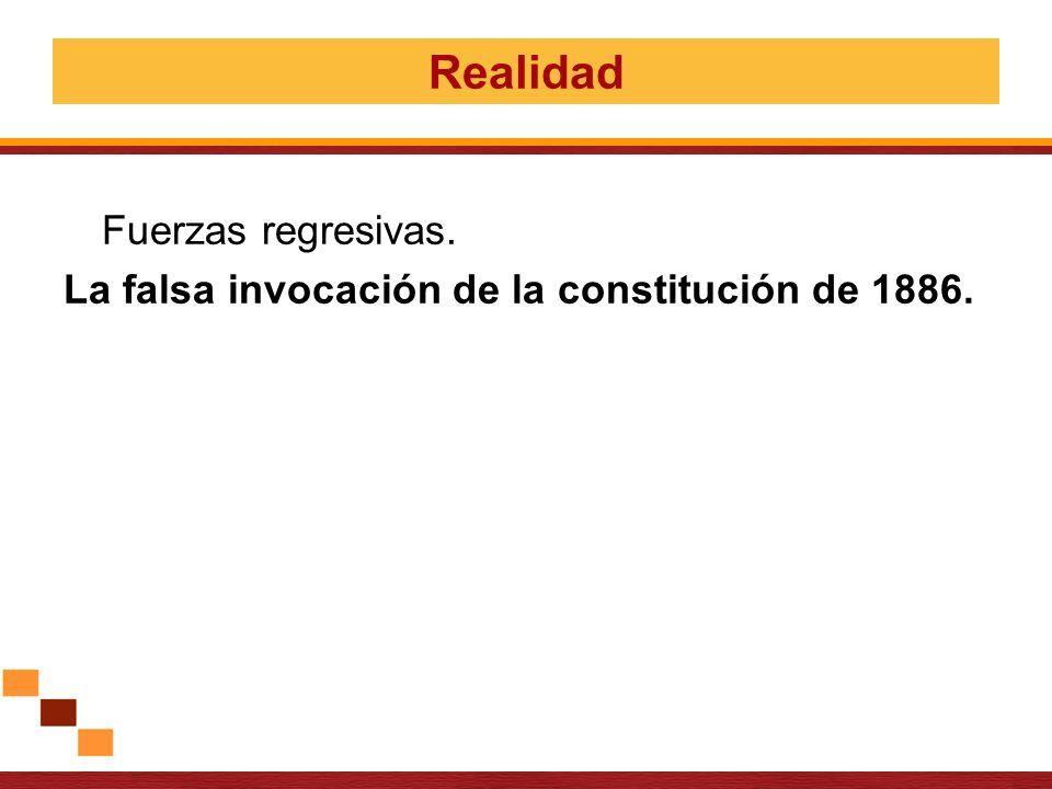 Realidad La falsa invocación de la constitución de 1886.