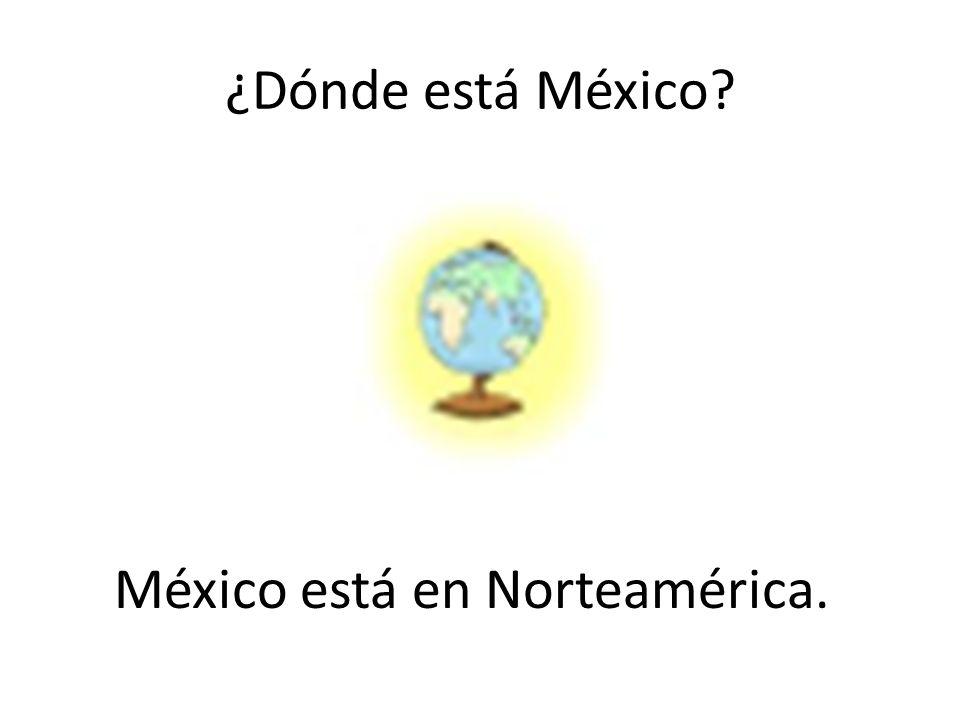 México está en Norteamérica.