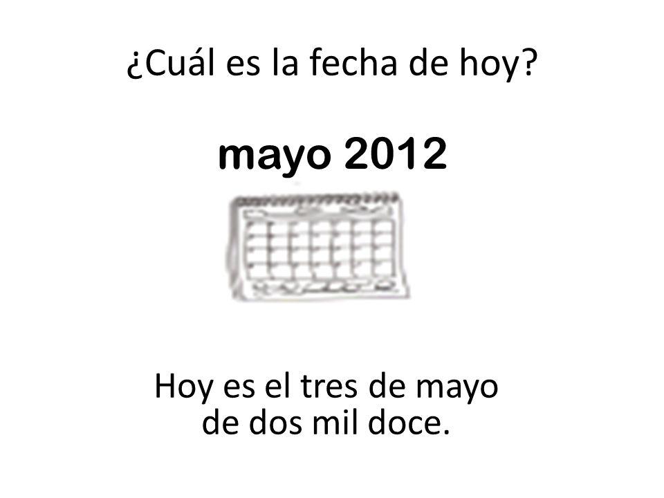 mayo 2012 ¿Cuál es la fecha de hoy Hoy es el tres de mayo