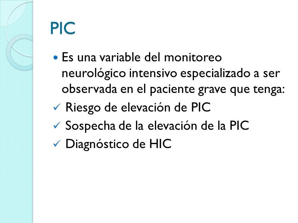 PIC Es una variable del monitoreo neurológico intensivo especializado a ser observada en el paciente grave que tenga: