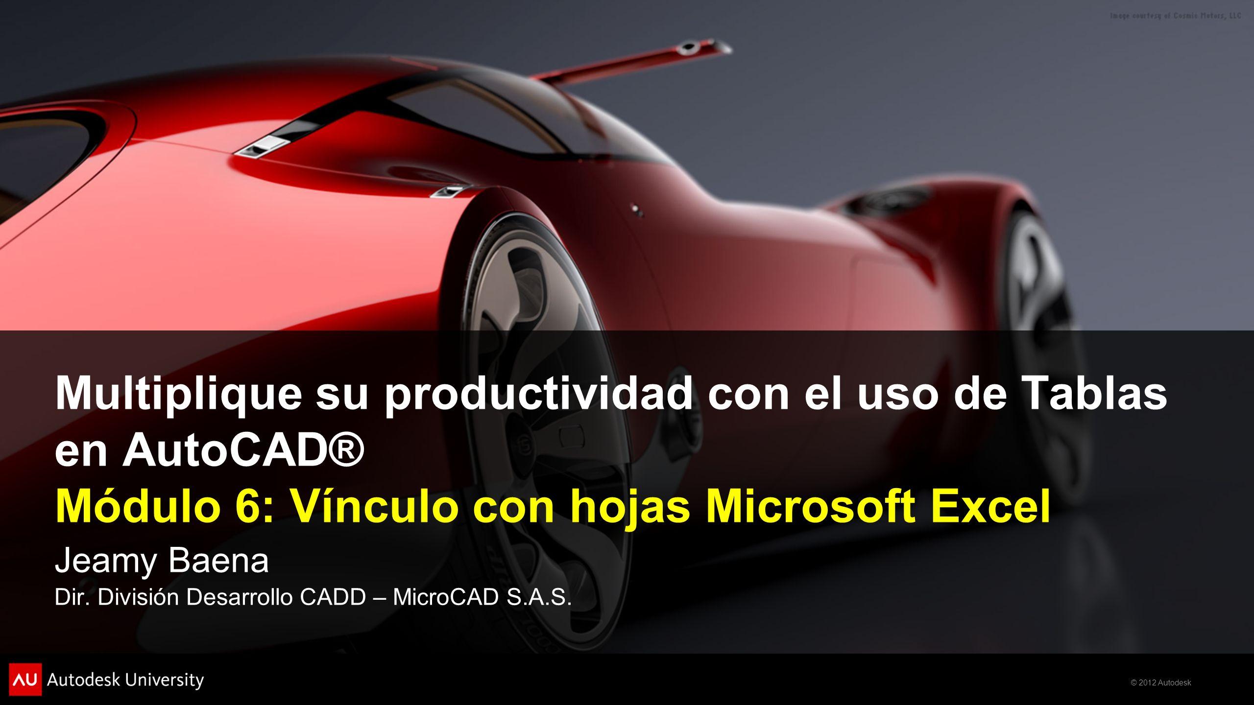 Multiplique su productividad con el uso de Tablas en AutoCAD® Módulo 6: Vínculo con hojas Microsoft Excel