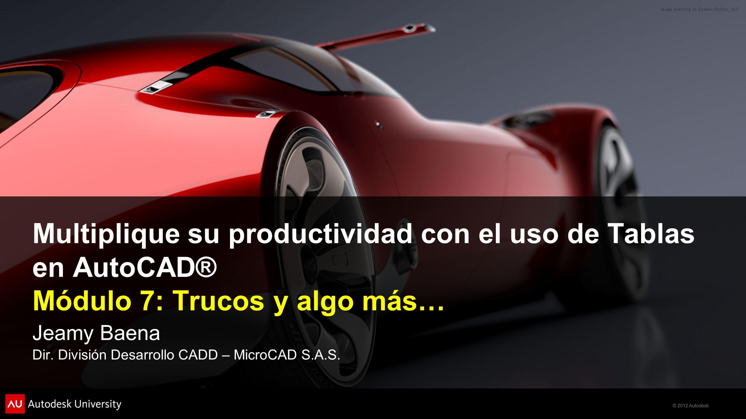 Multiplique su productividad con el uso de Tablas en AutoCAD® Módulo 7: Trucos y algo más…