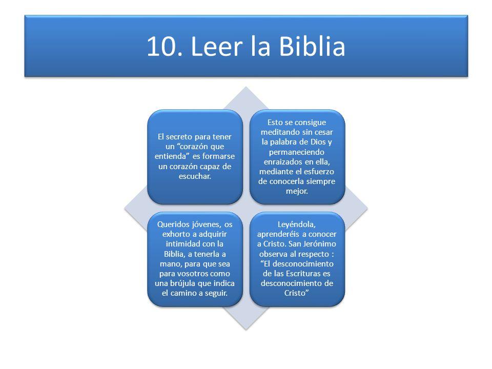 10. Leer la Biblia El secreto para tener un corazón que entienda es formarse un corazón capaz de escuchar.