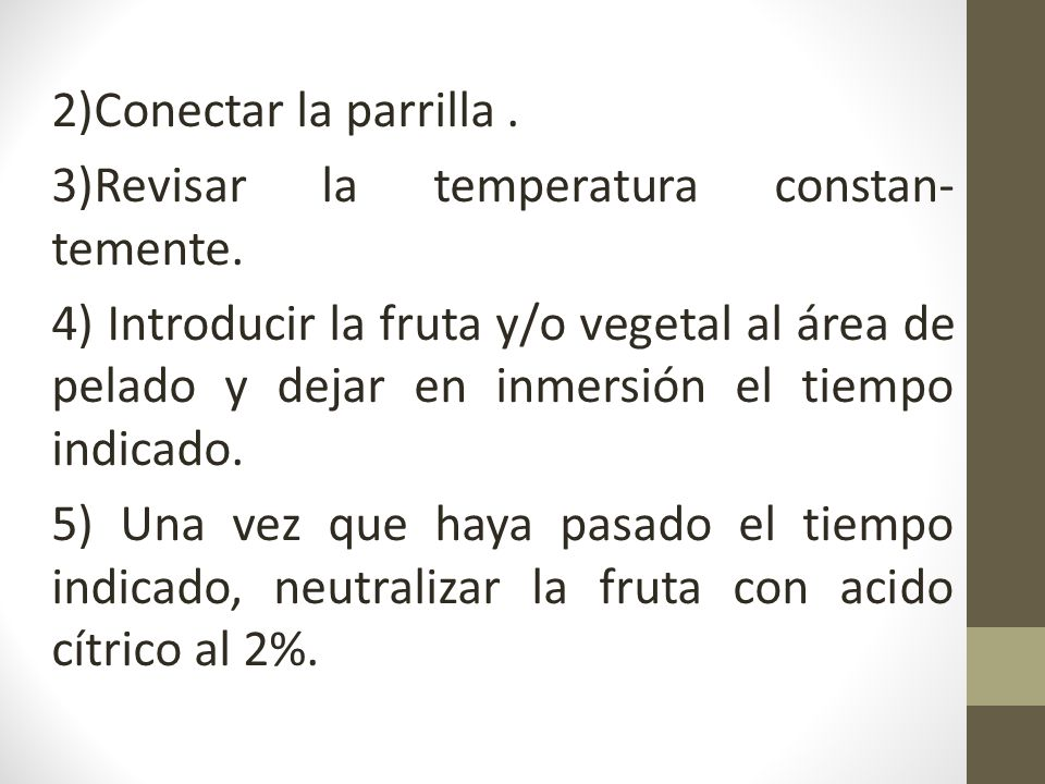 2)Conectar la parrilla. 3)Revisar la temperatura constan-temente