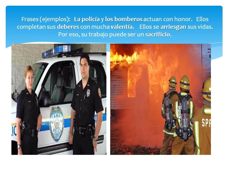 Frases (ejemplos): La policía y los bomberos actuan con honor