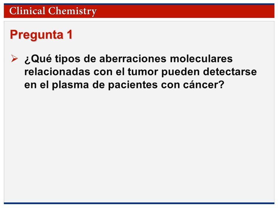 Pregunta 1 ¿Qué tipos de aberraciones moleculares relacionadas con el tumor pueden detectarse en el plasma de pacientes con cáncer