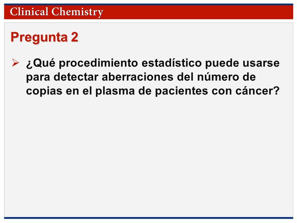 Pregunta 2 ¿Qué procedimiento estadístico puede usarse para detectar aberraciones del número de copias en el plasma de pacientes con cáncer