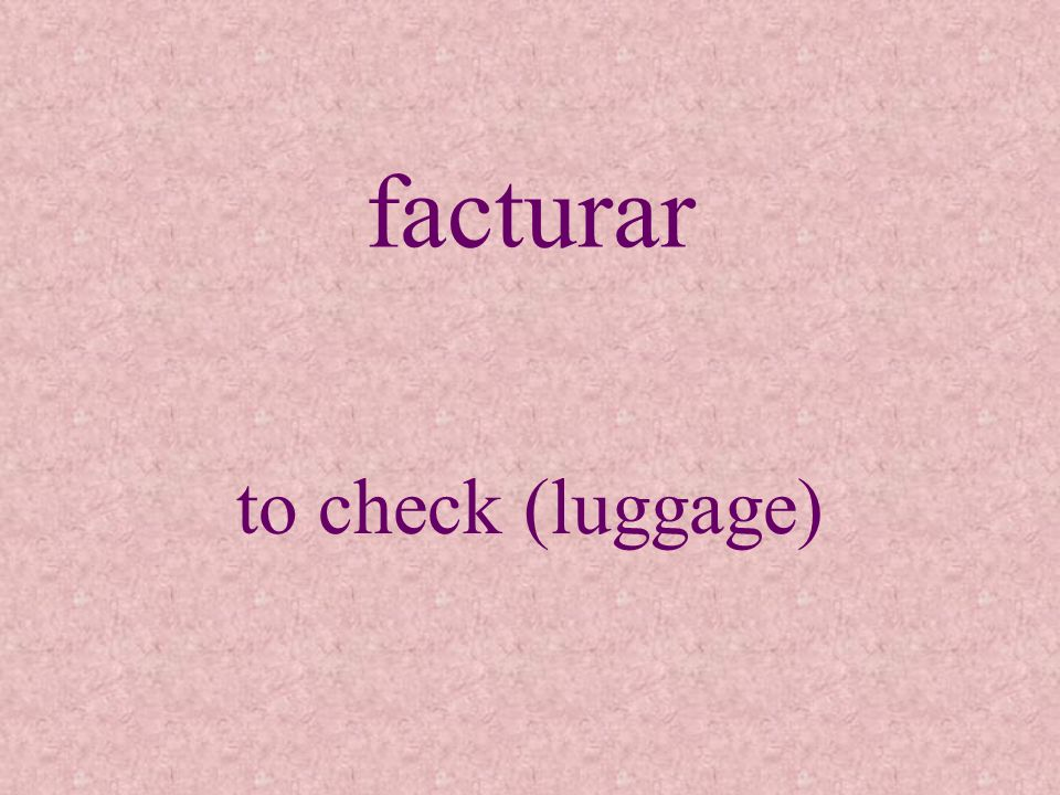 facturar to check (luggage)