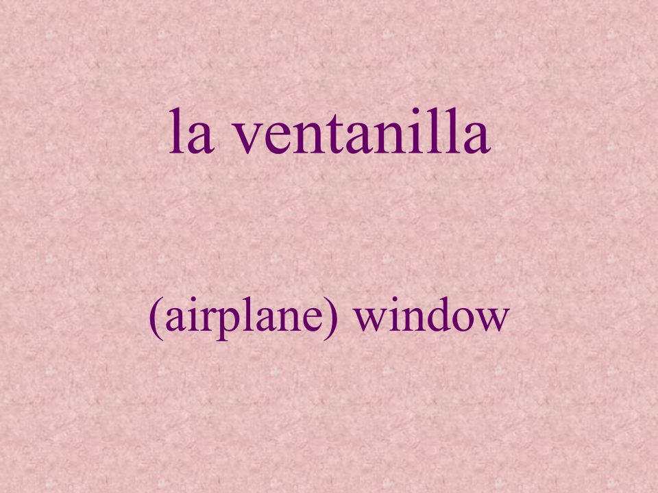 la ventanilla (airplane) window