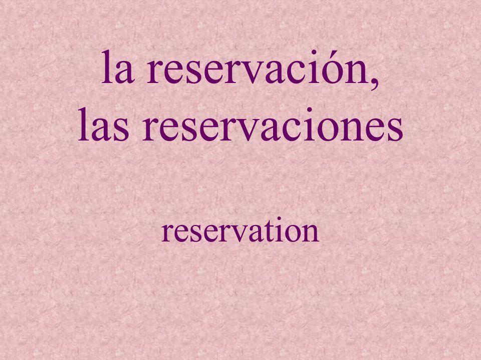 la reservación, las reservaciones