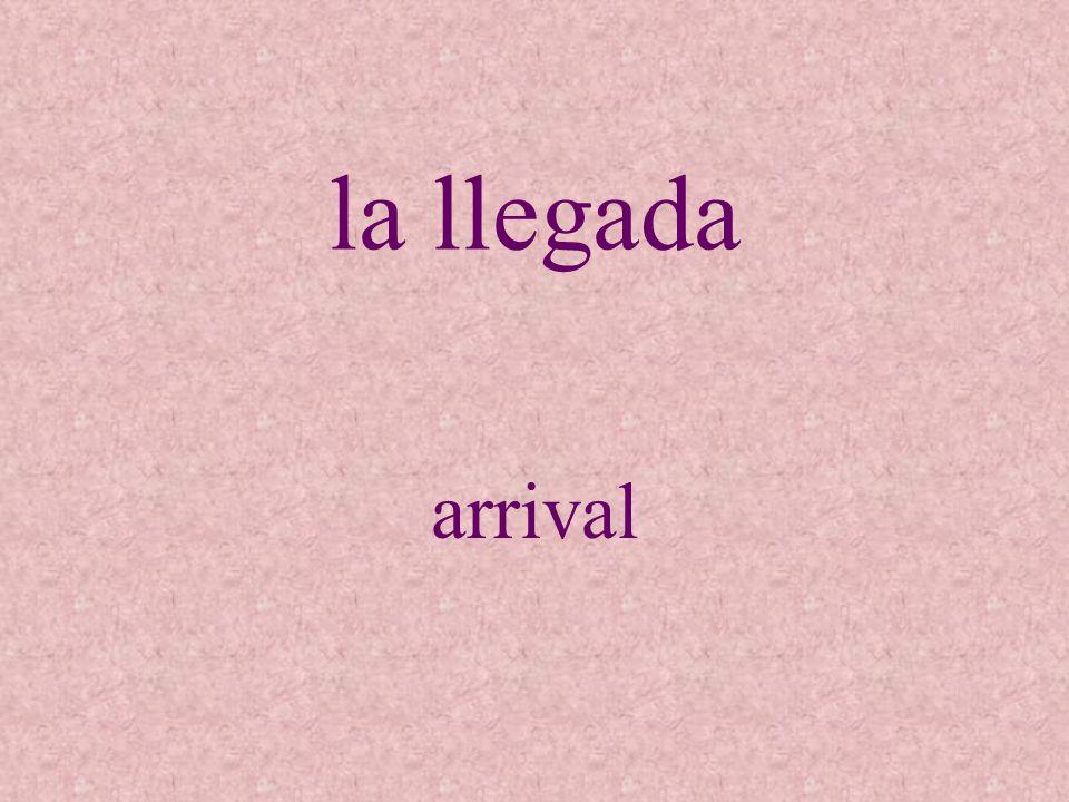 la llegada arrival