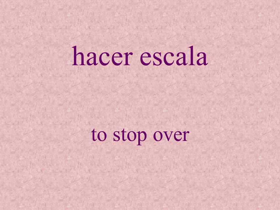 hacer escala to stop over