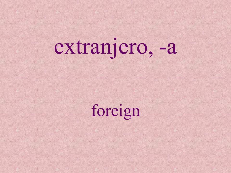 extranjero, -a foreign
