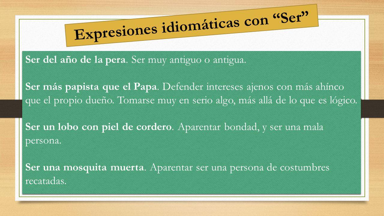 Expresiones idiomáticas con Ser