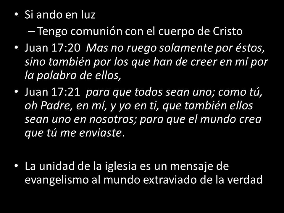 Si ando en luz Tengo comunión con el cuerpo de Cristo.